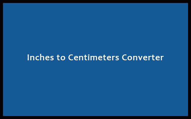 Inches to Cm - Inches to Centimeters Converter Calculator