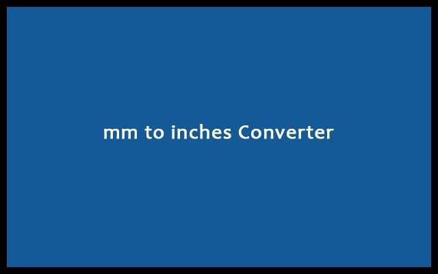 Mm to Inches - millimeters to Inches Conversion Calculator