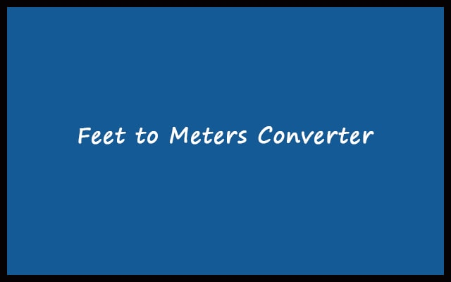 Feet to Meters - ft to m Converter Calculator Online