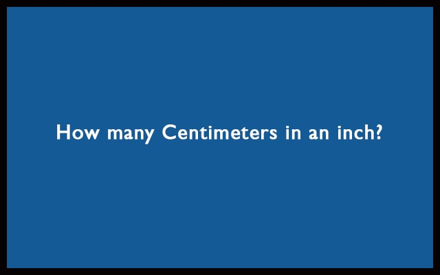 How many Centimeters in an inch? - Inches to cm Conversion