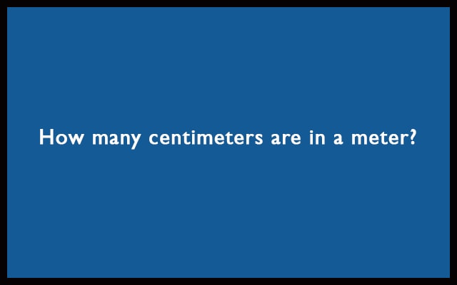 How many centimeters are in a meter